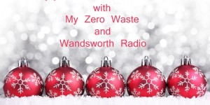 Welcome Wandsworth Radio listeners! How to have a sustainable Christmas