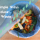 Six Simple Ways to Reduce Food Waste